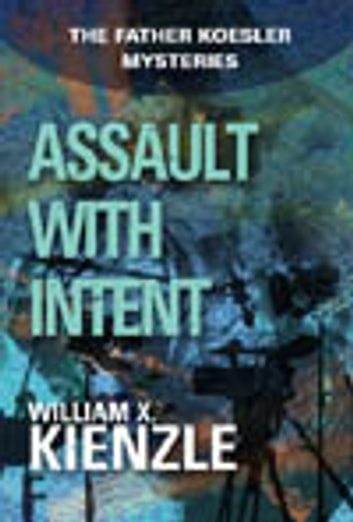 Assault with Intent: The Father Koesler Mysteries: Book 4 - The Father Koesler Mysteries: Book 4 ebook by William Kienzle