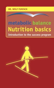 metabolic balance® – Nutrition basics - Introduction to the success program ebook by Dr. med. Wolf Funfack