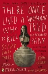 There Once Lived a Woman Who Tried to Kill Her Neighbor's Baby - Scary Fairy Tales ebook by Ludmilla Petrushevskaya