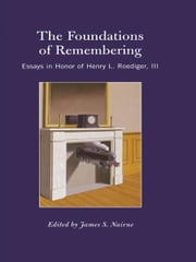 The Foundations of Remembering - Essays in Honor of Henry L. Roediger, III ebook by James S. Nairne