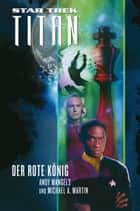 Star Trek - Titan 2: Der rote König ebook by Andy Mangels,Michael A. Martin,Stephanie Pannen