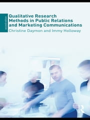 Qualitative Research Methods in Public Relations and Marketing Communications ebook by Christine Daymon,Immy Holloway