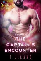 The Captain's Encounter ebook by T.J. Land