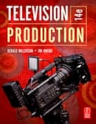 Television Production ebook by Gerald Millerson, Jim Owens