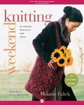 Weekend Knitting: 50 Unique Projects and Ideas - 50 Unique Projects and Ideas ebook by Melanie Falick