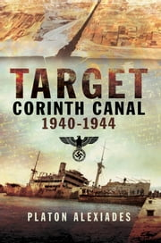 Target Corinth Canal - 1940-1944 ebook by Platon  Alexiades