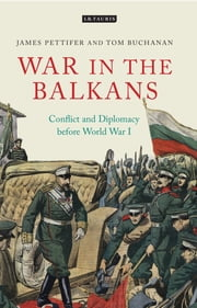 War in the Balkans - Conflict and Diplomacy before World War I ebook by Pettifer