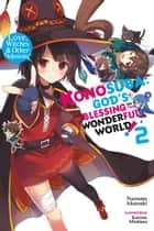Konosuba: God's Blessing on This Wonderful World!, Vol. 2 (light novel) - Love, Witches & Other Delusions! ebook by Natsume Akatsuki, Kurone Mishima