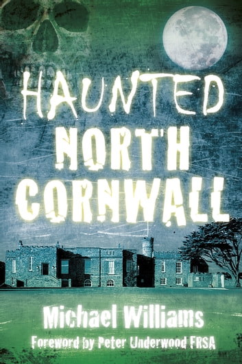 Haunted North Cornwall ebook by Michael Williams