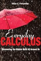 Everyday Calculus ebook by Oscar E. Fernandez