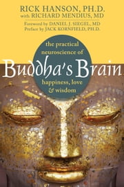Buddha's Brain - The Practical Neuroscience of Happiness, Love, and Wisdom ebook by Rick Hanson, PhD,Jack Kornfield, PhD,Daniel J. Siegel, MD