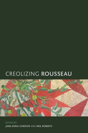 Creolizing Rousseau ebook by Jane Anna Gordon,Neil Roberts