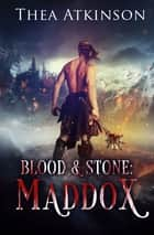 Blood & Stone I - Maddox ebook by Thea Atkinson