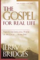 The Gospel for Real Life - Turn to the Liberating Power of the Cross...Every Day ebook by Jerry Bridges