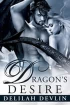 Dragon's Desire ebook by Delilah Devlin