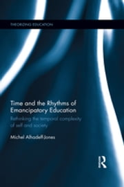 Time and the Rhythms of Emancipatory Education - Rethinking the temporal complexity of self and society ebook by Michel Alhadeff-Jones