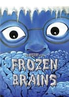 The Mystery of the Frozen Brains ebook by Marty Chan
