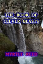 The book of Clever Beasts ebook by Myrtle Reed