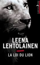 La Loi du lion ebook by Leena Lehtolainen