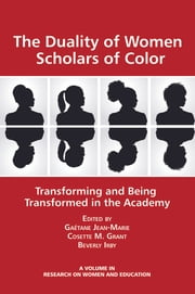 The Duality of Women Scholars of Color - Transforming and Being Transformed in the Academy ebook by Beverly Irby,Gaëtane Jean-Marie,Cosette M. Grant
