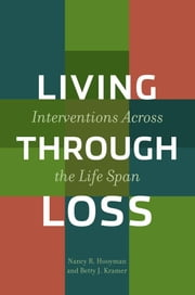 Living Through Loss: Interventions Across the Life Span ebook by Hooyman, Nancy R.