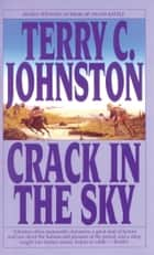 Crack in the Sky ebook by Terry C. Johnston