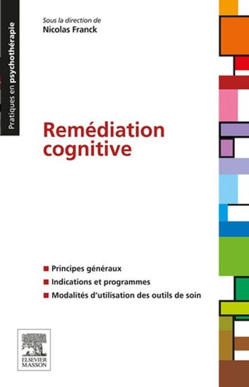 Remédiation cognitive ebook by Nicolas FRANCK,Dominique SERVANT,Isabelle Amado,Armando BRANA,Sabrina Bardy-Linder,Nadine Bazin,Marie-Hélène Coste,Caroline Demily,Chloé Duboc,Jérôme Favrod,Pierre Fourneret,Baptiste Gaudelus,Elisabeth Giraud-Baro,Katya Gremaud,Ouriel Grynzpan,Claude Hayoz,Roland Jouvent,Odile Komano,Pierre Krolak-Salmon,Steffen Moritz,Bernard Pachoud,Christine Passerieux,Elodie Peyroux,Valentino Pomini,Antoinette Prouteau,Shyhrete Rexhaj,Volker Roder,Céline Roussel,Aurélie Royer,Diane Samama,Fabien Schneider,Charlotte Seguin,Aurélia Todd,Pascal Vianin,Camille Voisin
