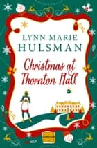 Christmas at Thornton Hall ebook by Lynn Marie Hulsman