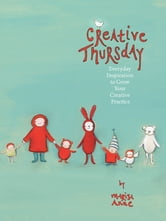 Creative Thursday - Everyday inspiration to grow your creative practice ebook by Marisa Anne Cummings