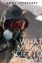 What Mario Scietto Says ebook by Emmy Laybourne