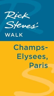 Rick Steves' Walk: Champs-Elysées, Paris ebook by Rick Steves,Steve Smith,Gene Openshaw