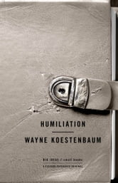 Humiliation ebook by Wayne Koestenbaum