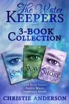 The Water Keepers 3-Book Collection: Deep Blue Secret, Rogue Wave, Ambrosia Shore ebook by