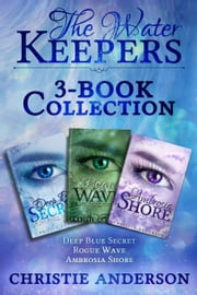 The Water Keepers 3-Book Collection: Deep Blue Secret, Rogue Wave, Ambrosia Shore ebook by Christie Anderson