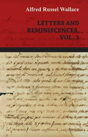 Alfred Russel Wallace: Letters and Reminiscences, Vol. 1 ebook by Alfred Russel Wallace