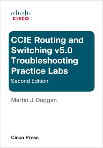Cisco CCIE Routing and Switching v5 0 Troubleshooting Practice Labs