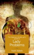 The Nigerian-Nordic Girl's Guide to Lady Problems ebook by Faith Adiele
