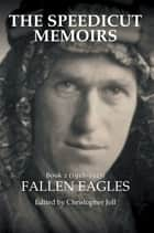 The Speedicut Memoirs: Book 2 (1918–1923) - Fallen Eagles ebook by Christopher Joll