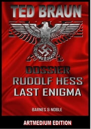 DOSSIER RUDOLF HESS: LAST ENIGMA. - RUDOLF HESS TOP SECRET FILES ebook by TED BRAUN