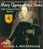 Mary Queen of the Scots: The Forgotten Reign ebook by Laurel A. Rockefeller