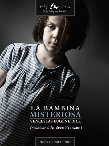 La bambina misteriosa ebook by Venceslas Eugène Dick