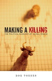 Making A Killing - The Political Economy of Animal Rights ebook by Bob Torres