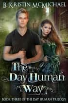 The Day Human Way ebook by B. Kristin McMichael