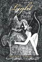 A Light in Dark Places - A Riddle of Life and Death ebook by Daniel Sykes