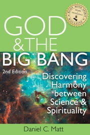 God and the Big Bang, 2nd Ed. - Discovering Harmony between Science and Spirituality ebook by Daniel C. Matt