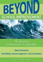 Beyond School Improvement - The Journey to Innovative Leadership ebook by Dr. Robert D. Davidovich, Dr. Pauline M. Nikolay, Dr. Bonnie Laugerman,...
