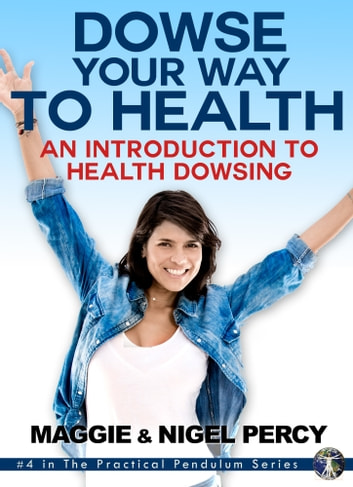 Dowse Your Way To Health ebook by Maggie Percy,Nigel Percy