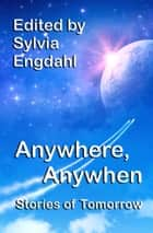 Anywhere, Anywhen: Stories of Tomorrow ebook by Sylvia Engdahl