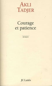Courage et patience ebook by Akli Tadjer
