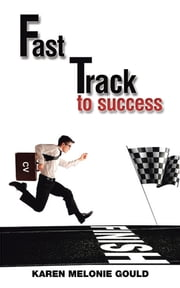 Fast Track To Success ebook by Karen Melonie Gould